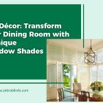 DIY Décor: Transform Your Dining Room with 5 Unique Window Shades