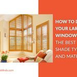 How To Dress Your Large Windows – The Best Shade Types and Materials