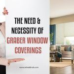 The Need & Necessity of Graber Window Coverings