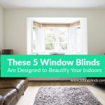 These 5 Window Blinds Are Designed to Beautify Your Indoors