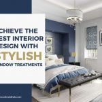 Achieve The Best Interior Design With Stylish Window Treatments