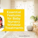5 Essential Features for Baby Nursery Window Treatments
