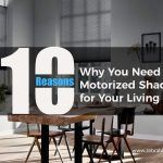 10 Reasons Why You Need Motorized Shades for Your Living Room
