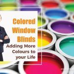 Colored Window Blinds – Adding More Colours to Your Life