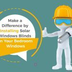 Make a Difference by Installing Solar Windows Blinds on Your Bedroom