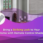 Bring a Striking Look to Your Home with Remote Control Shades