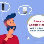 Alexa or Google Home – Which is Best for Smart Windows?