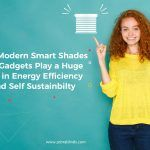 How Modern Smart Shades and Gadgets Play a Huge Role in Energy Efficiency and Self-Sustainability