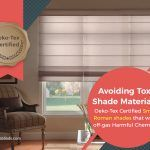 Avoiding Toxic Shade Materials – Oeko-Tex Certified Smart Roman Shades that won't off-gas Harmful Chemicals