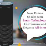 New Roman Shades with Smart Technology: Convenience and Elegance All-in-One