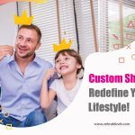 Custom Shades: Redefine Your Lifestyle!