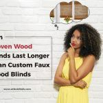 Can Woven Wood Blinds Last Longer Than Custom Faux Wood Blinds