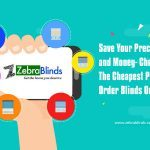 Save Your Precious Time and Money- Check out The Cheapest Place to Order Blinds Online