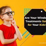 Are Your Window Treatments Safe for Your Kids?