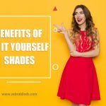 Benefits of Do It Yourself Shades