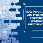 How Important are Moisture-resistant Window Treatments?
