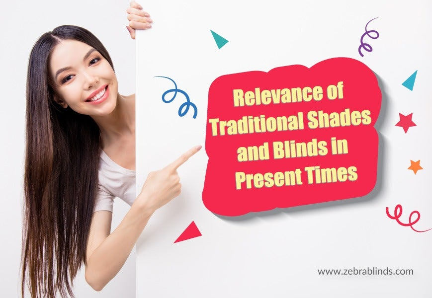 Relevance of Traditional Shades and Blinds in Present Times