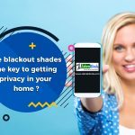 Are Blackout Shades the Key to Getting Privacy in Your Home?