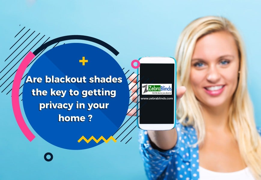 Are Blackout Shades Key to Getting Privacy in Your Home