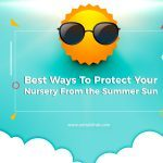 Best Ways To Protect Your Nursery From the Summer Sun