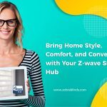 Bring Home Style, Comfort, and Convenience with Your Z-wave Smart Hub