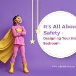 It's All About Safety – Designing Your Kid's Bedroom