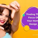 Finding The Focus Of Your Home Design