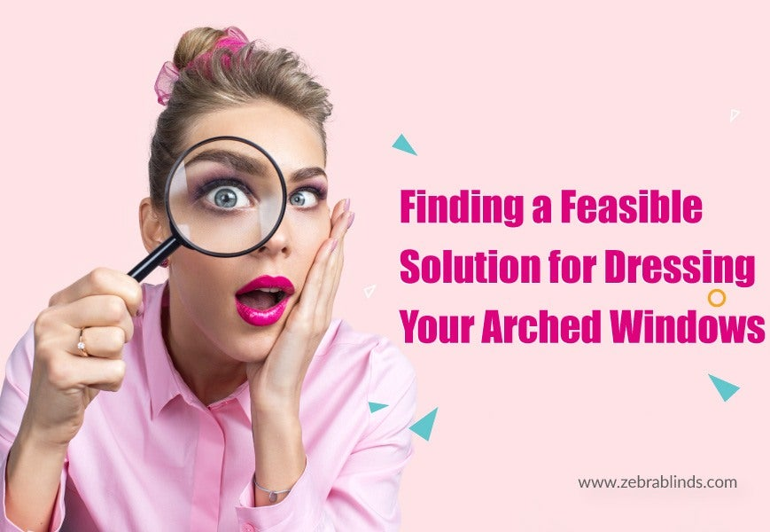 Feasible Solution for Dressing Your Arched Windows