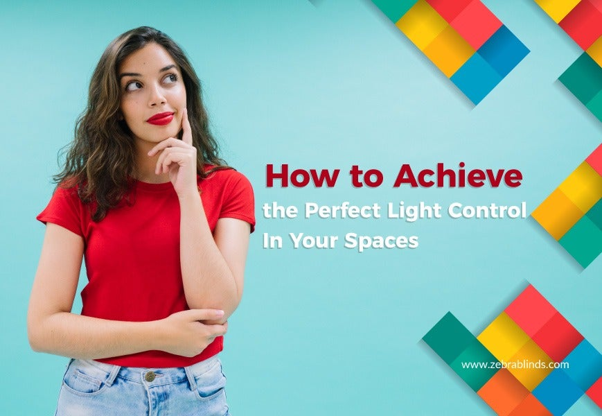How to Achieve the Perfect Light Control in Your Spaces