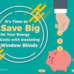 It's Time to Save Big On Your Energy Costs with Insulating Window Blinds