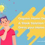 Organic Home Decor – A Sleek Solution to Dress your Home