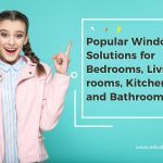 Popular Window Solutions for Bedrooms, Living rooms, Kitchen and Bathrooms