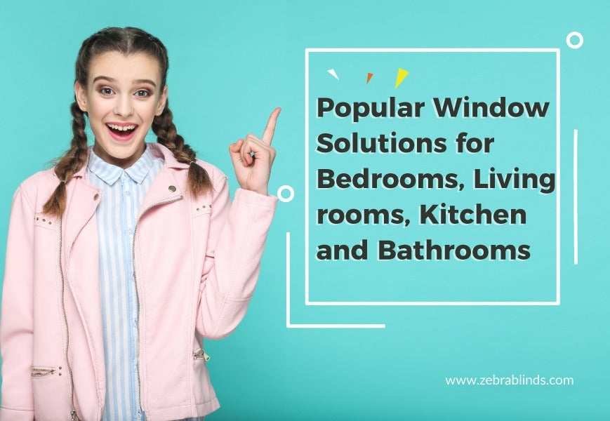 Popular Window Solutions for Bedrooms Living rooms Kitchen and Bathrooms