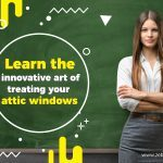Learn the Innovative Art of Treating Your Attic Windows