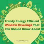 Trendy Energy Efficient Window Coverings That You Should Know About
