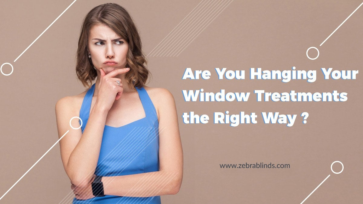 Are You Hanging Your Window Treatments the Right Way