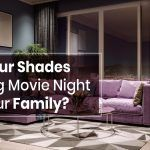 Are Your Shades Ruining Movie Night For Your Family?