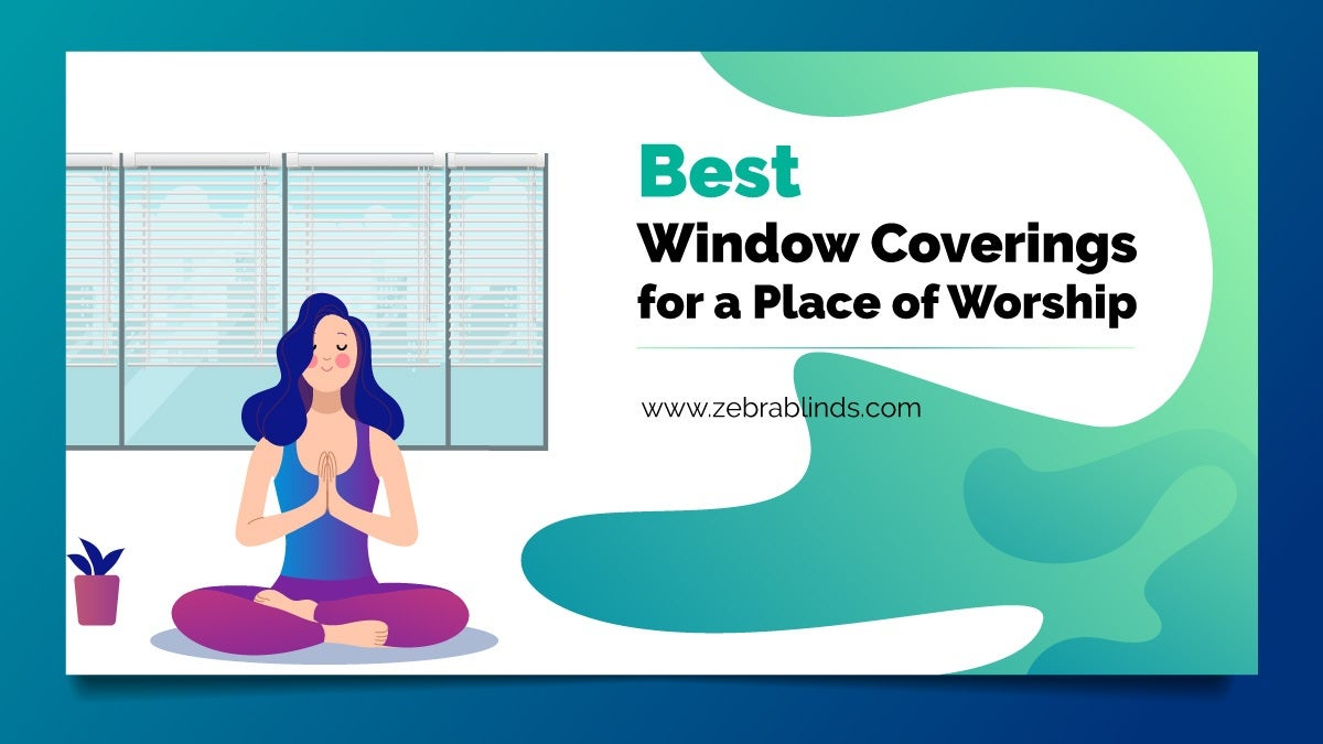 Best Window Coverings for A Place to Worship