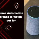 Home Automation Trends to Watch Out For