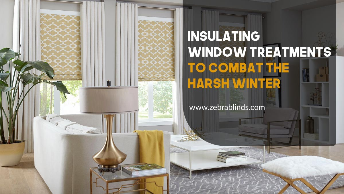 Insulating Window Treatments To Combat The Harsh Winter