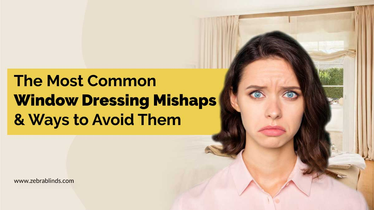 Most Common Window Dressing Mishaps and Ways to Avoid Them