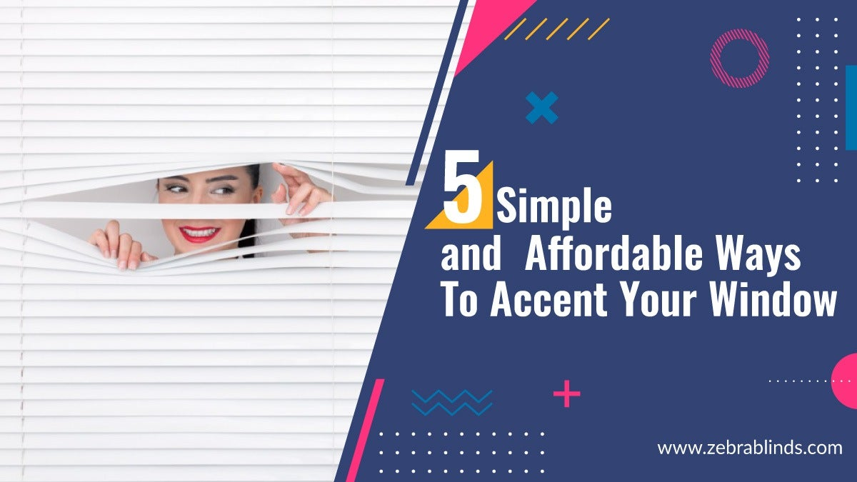 5 Simple and Affordable Ways to Accent Your Window