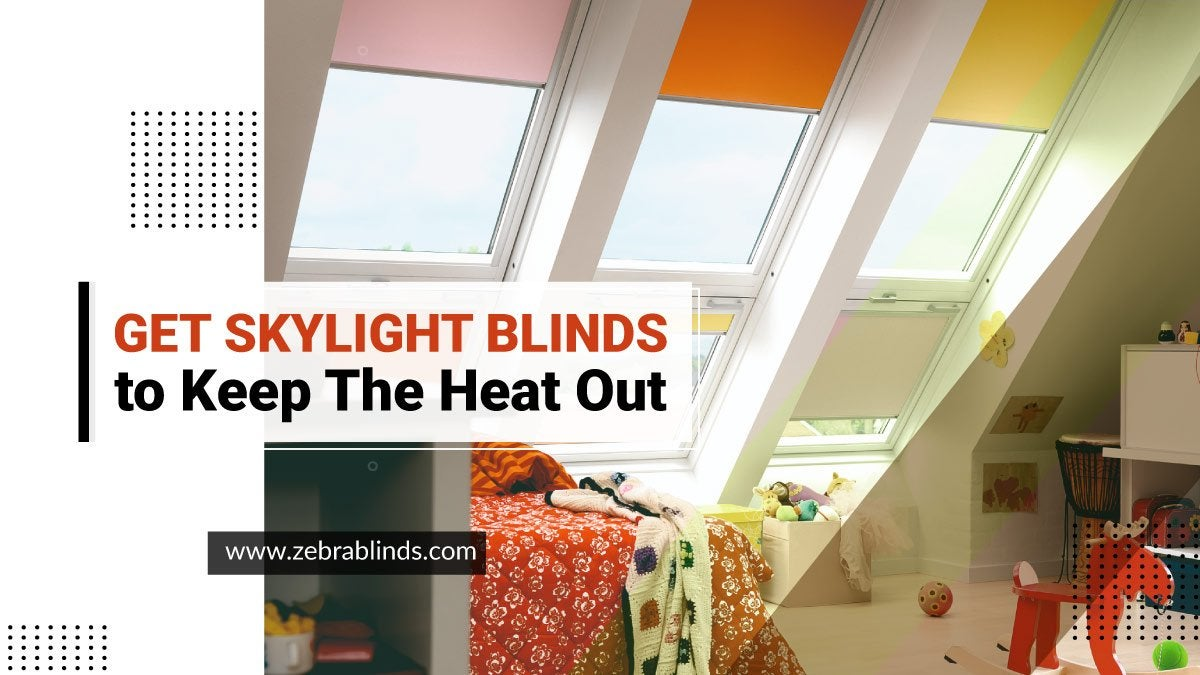 Skylight Blinds to Keep the Heat Out Heat