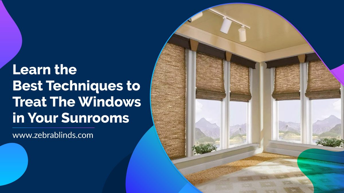 Best Techniques to Treat Windows in Your Sunroom