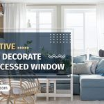 5 Creative Ways To Decorate Your Recessed Window