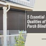 5 Essential Qualities of Outside Porch Blinds