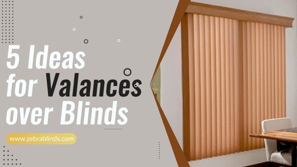 5 Ideas For Valances Over Blinds
