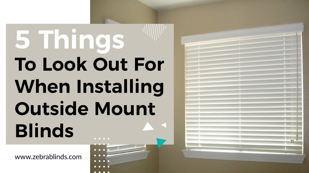 5 Things To Look Out For When Installing Outside Mount Blinds