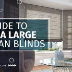 A Guide to Extra Large Roman Blinds