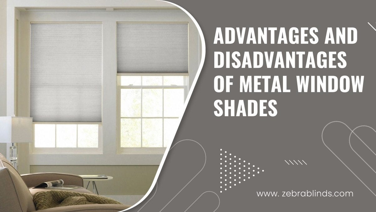 Metal Window Shades Advantages And Disadvantages
